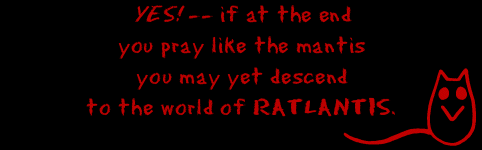 ...you may yet descend / to the world of RATLANTIS.